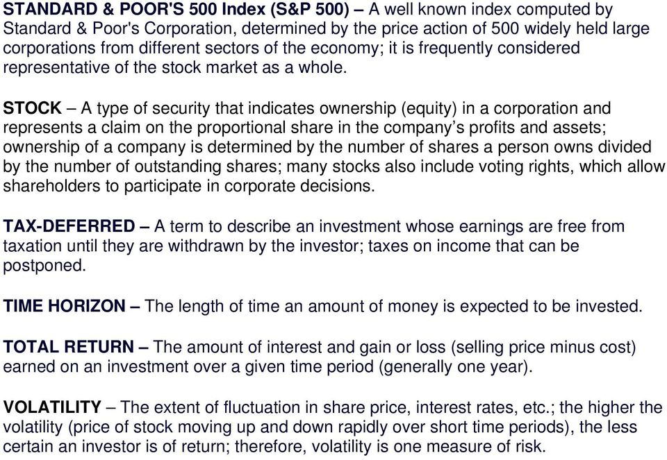 STOCK A type of security that indicates ownership (equity) in a corporation and represents a claim on the proportional share in the company s profits and assets; ownership of a company is determined