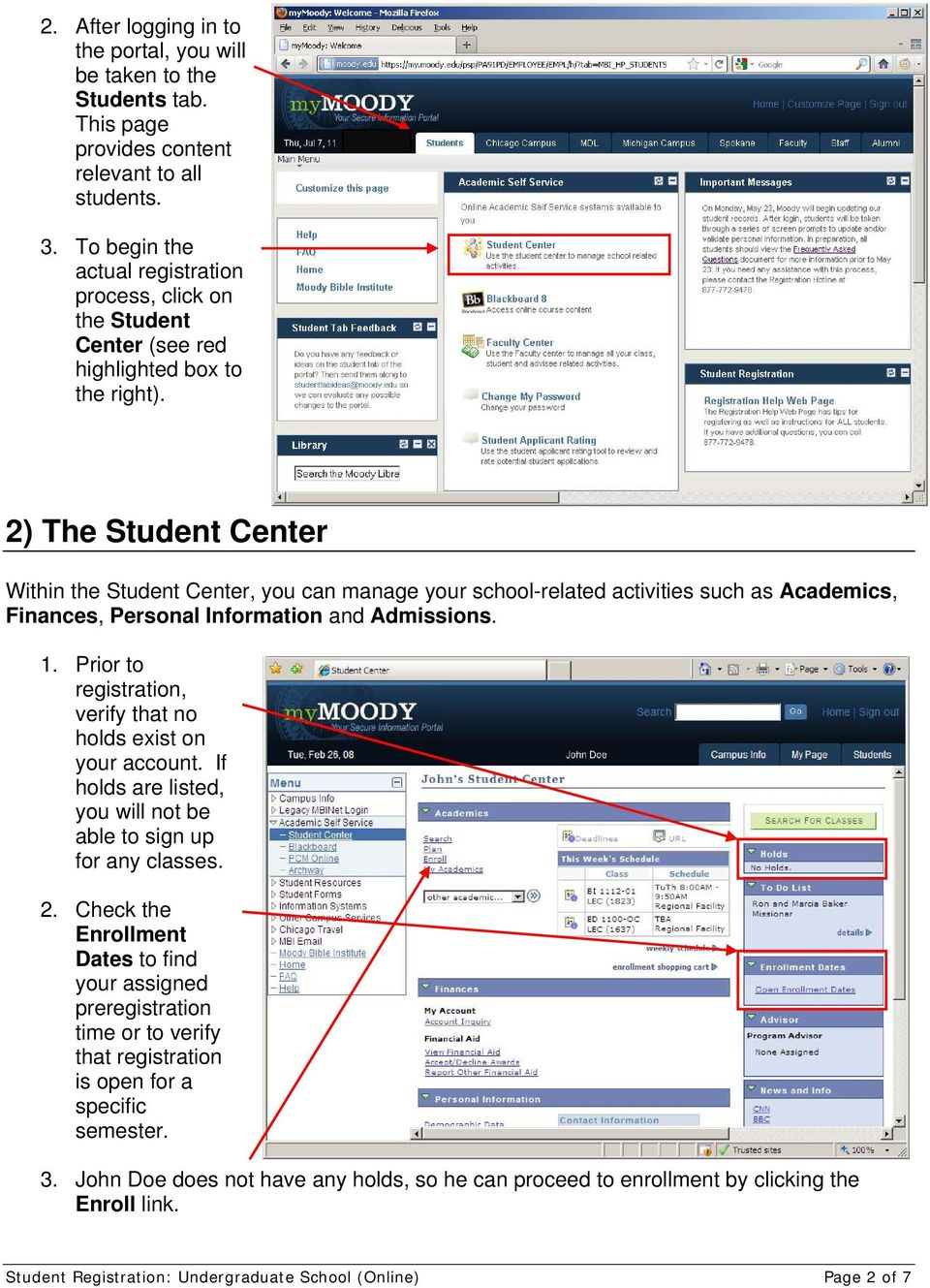 2) The Student Center Within the Student Center, you can manage your school-related activities such as Academics, Finances, Personal Information and Admissions. 1.