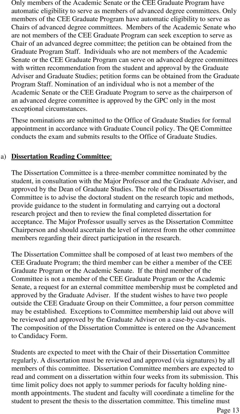 Members of the Academic Senate who are not members of the CEE Graduate Program can seek exception to serve as Chair of an advanced degree committee; the petition can be obtained from the Graduate