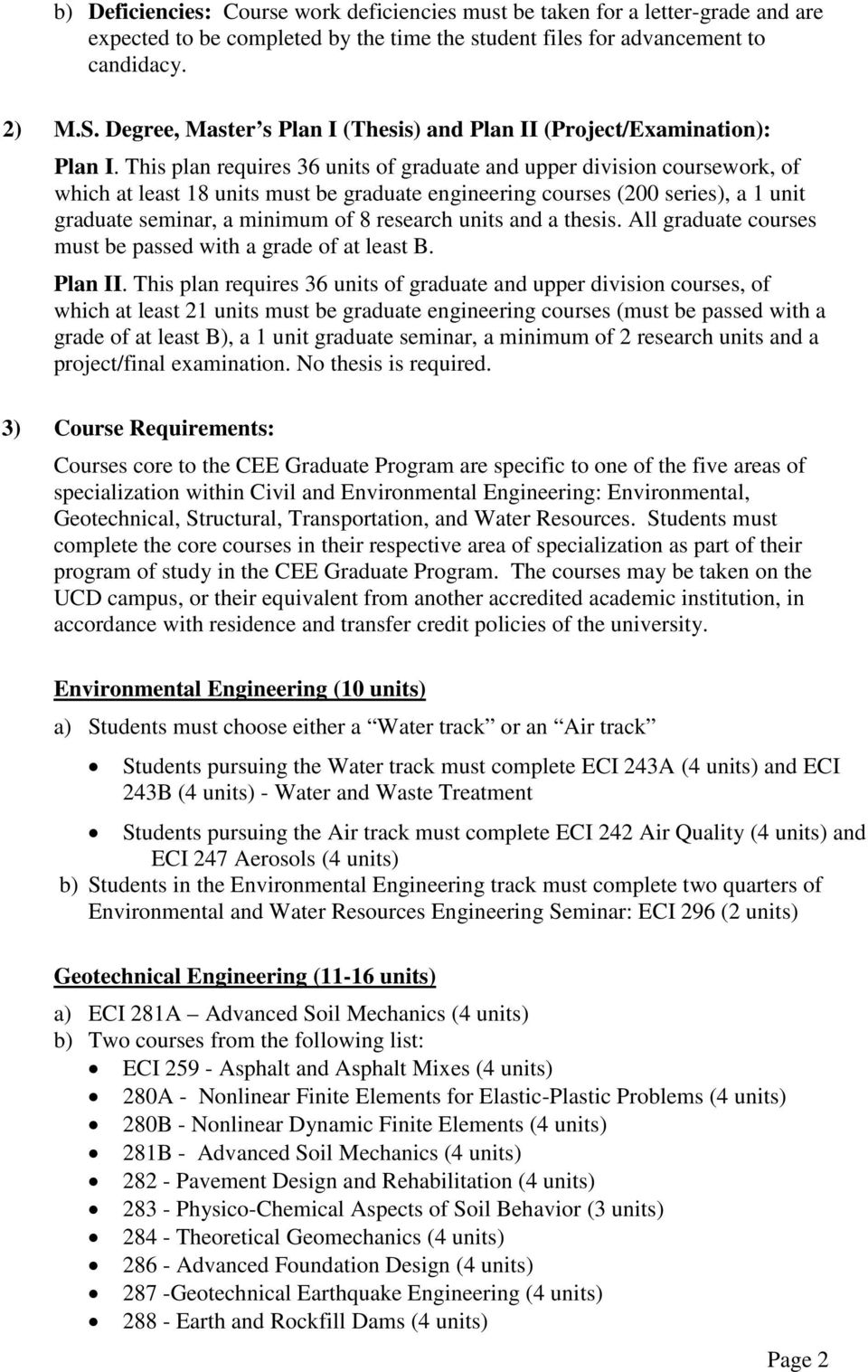 This plan requires 36 units of graduate and upper division coursework, of which at least 18 units must be graduate engineering courses (200 series), a 1 unit graduate seminar, a minimum of 8 research