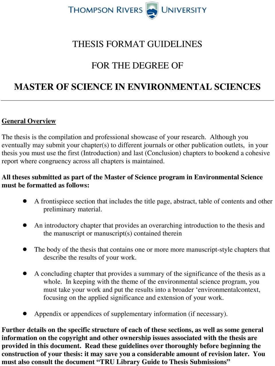 cohesive report where congruency across all chapters is maintained. All theses submitted as part of the Master of Science program in Environmental Science must be formatted as follows:!