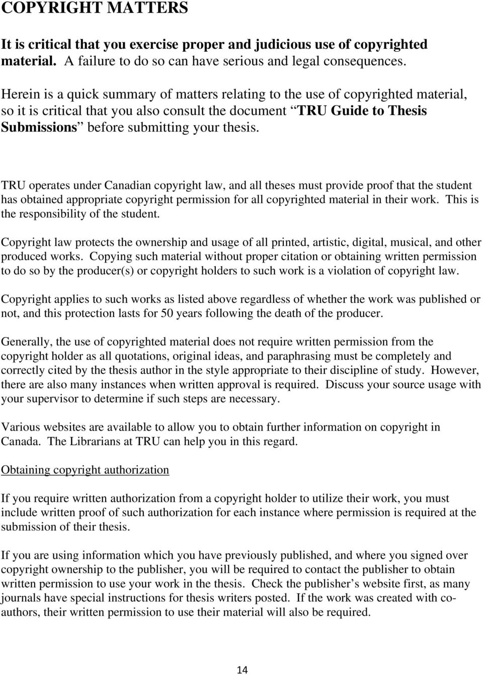 TRU operates under Canadian copyright law, and all theses must provide proof that the student has obtained appropriate copyright permission for all copyrighted material in their work.