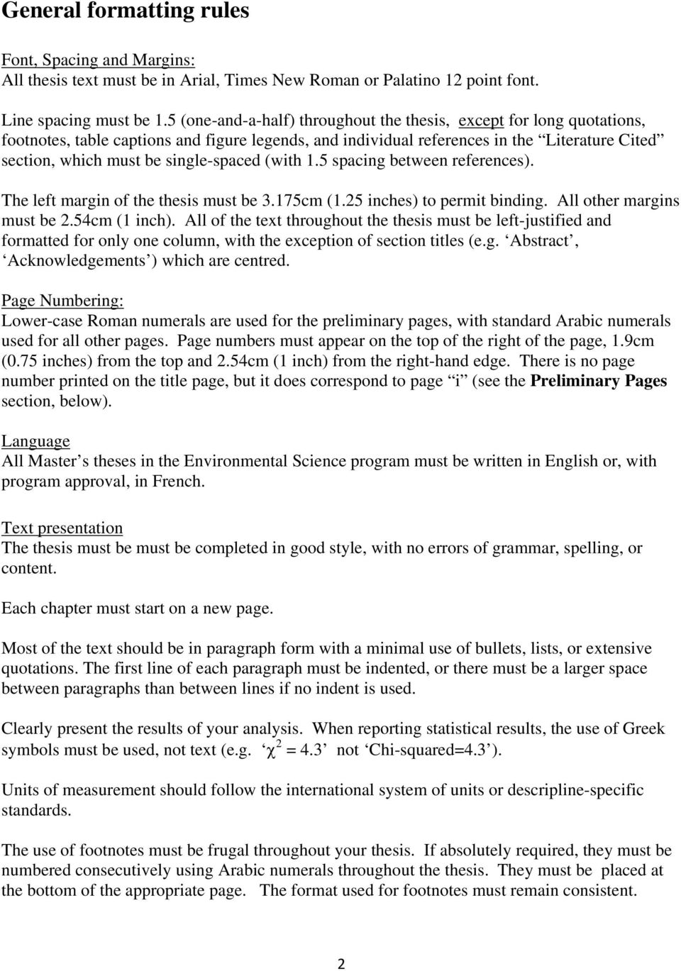 single-spaced (with 1.5 spacing between references). The left margin of the thesis must be 3.175cm (1.25 inches) to permit binding. All other margins must be 2.54cm (1 inch).