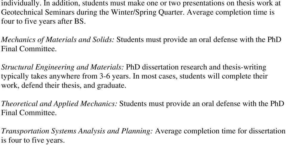 Structural and Materials: dissertation research and thesis-writing typically takes anywhere from 3-6 years.