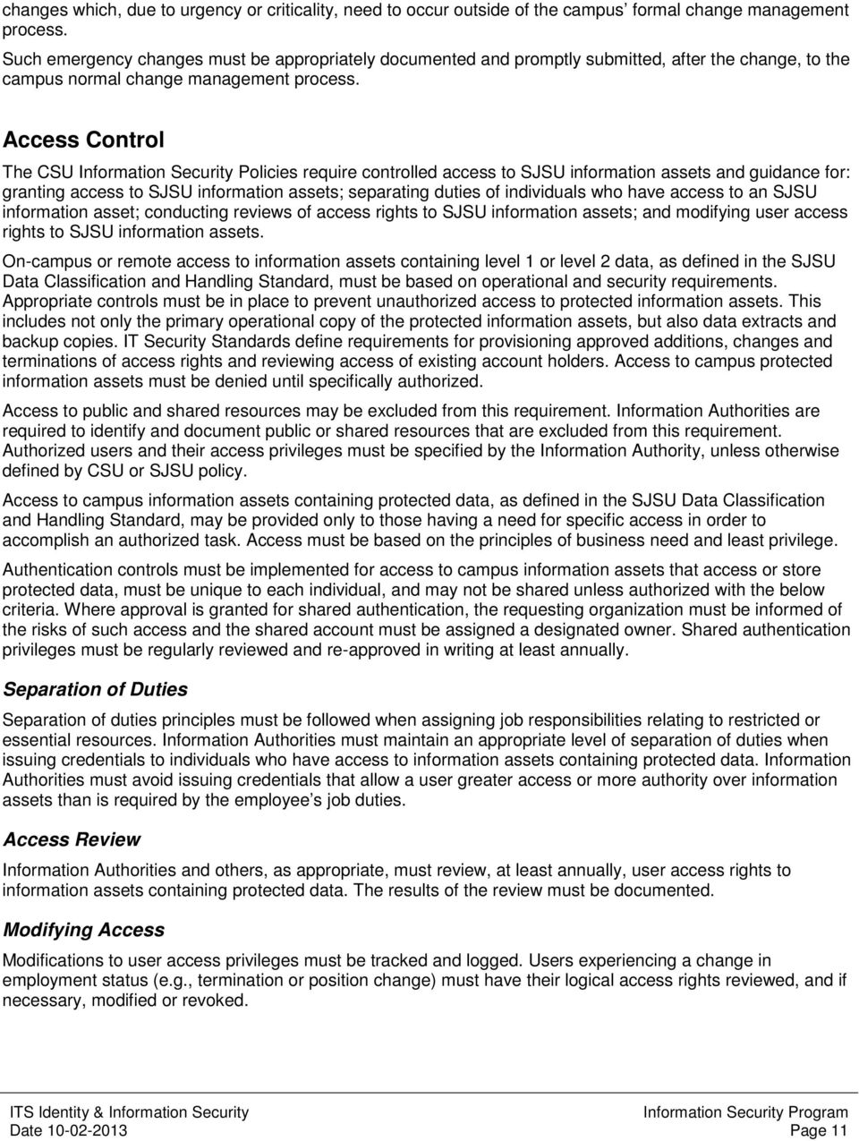 Access Control The CSU Information Security Policies require controlled access to SJSU information assets and guidance for: granting access to SJSU information assets; separating duties of