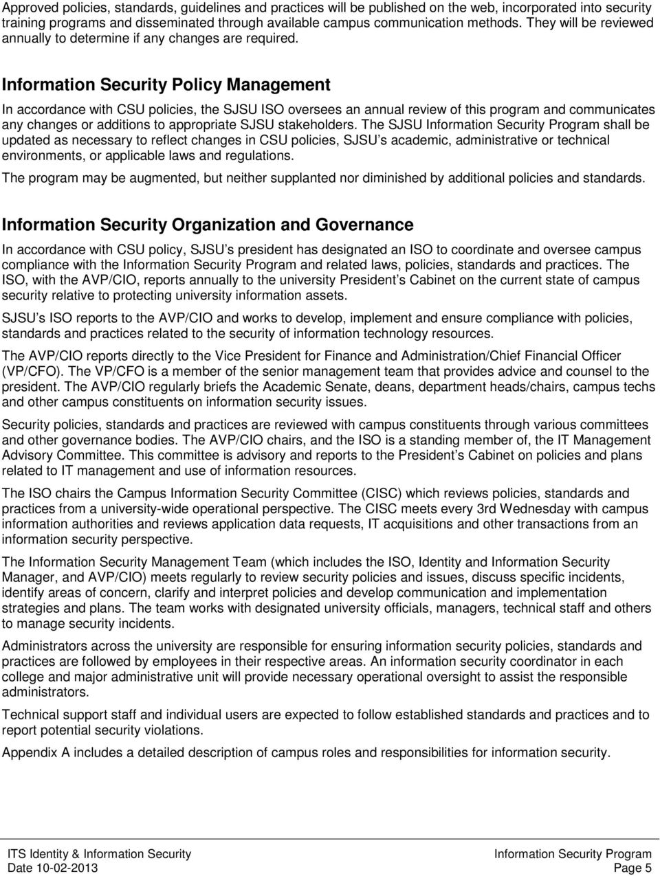 Information Security Policy Management In accordance with CSU policies, the SJSU ISO oversees an annual review of this program and communicates any changes or additions to appropriate SJSU