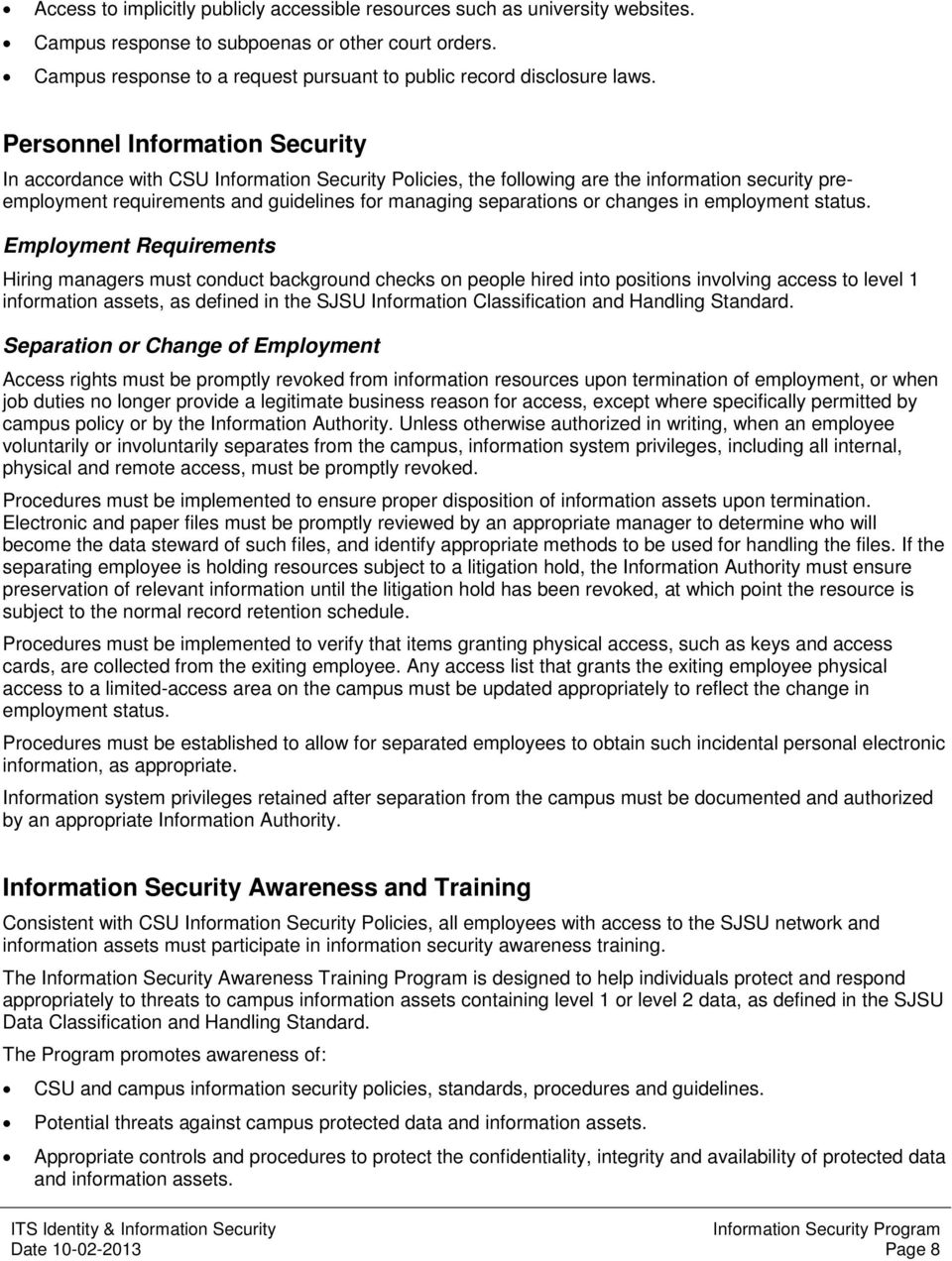 Personnel Information Security In accordance with CSU Information Security Policies, the following are the information security preemployment requirements and guidelines for managing separations or