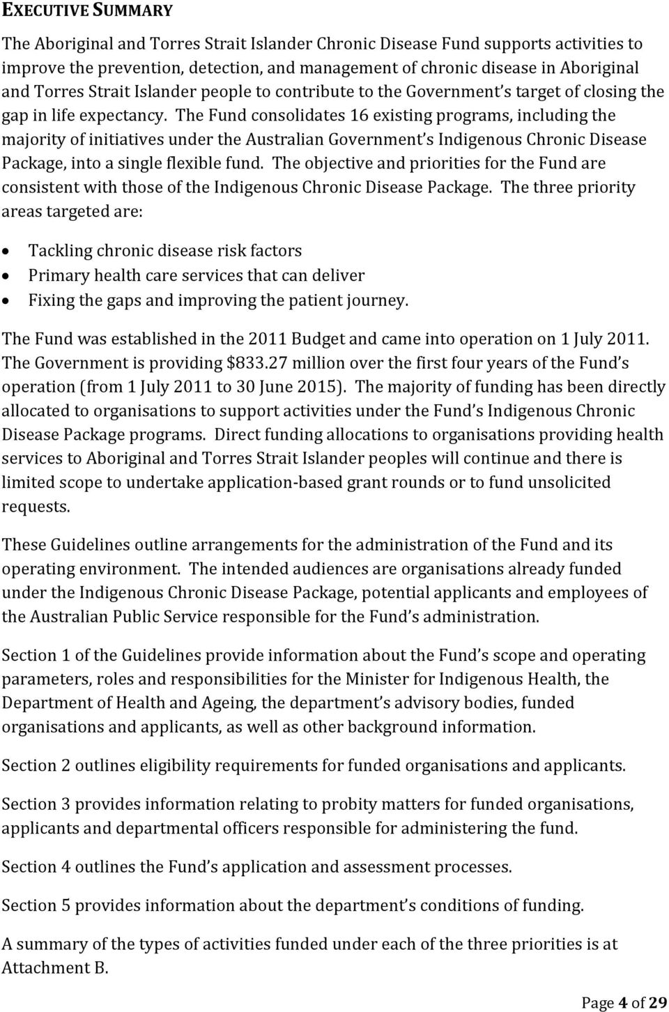 The Fund consolidates 16 existing programs, including the majority of initiatives under the Australian Government s Indigenous Chronic Disease Package, into a single flexible fund.