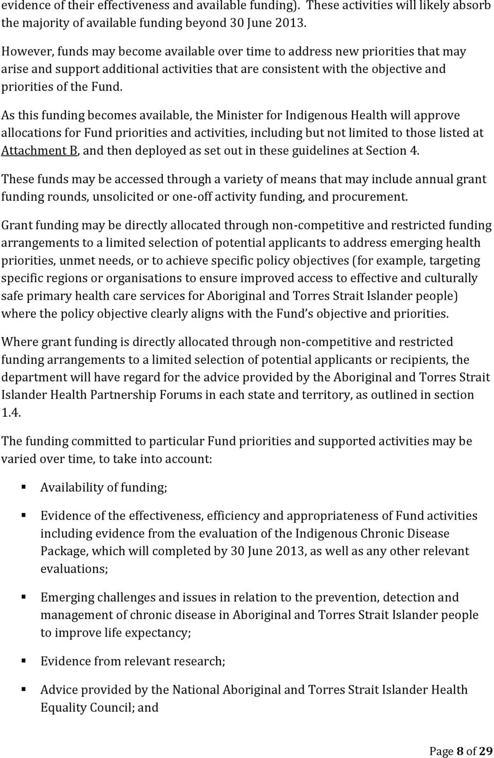 As this funding becomes available, the Minister for Indigenous Health will approve allocations for Fund priorities and activities, including but not limited to those listed at Attachment B, and then