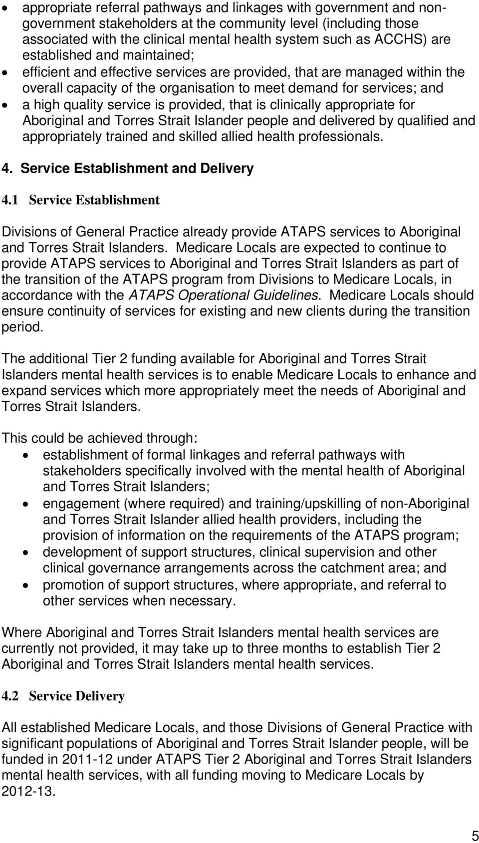 provided, that is clinically appropriate for Aboriginal and Torres Strait Islander people and delivered by qualified and appropriately trained and skilled allied health professionals. 4.