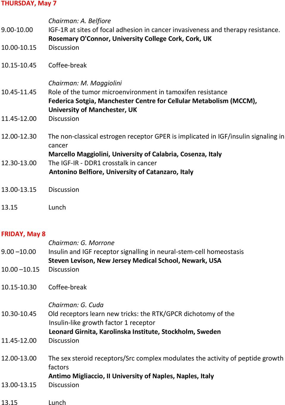 45 Role of the tumor microenvironment in tamoxifen resistance Federica Sotgia, Manchester Centre for Cellular Metabolism (MCCM), University of Manchester, UK 11.45-12.00 Discussion 12.00-12.