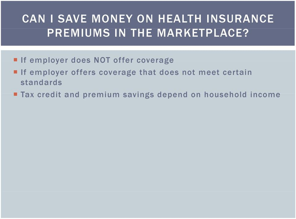 If employer does NOT offer coverage If employer offers