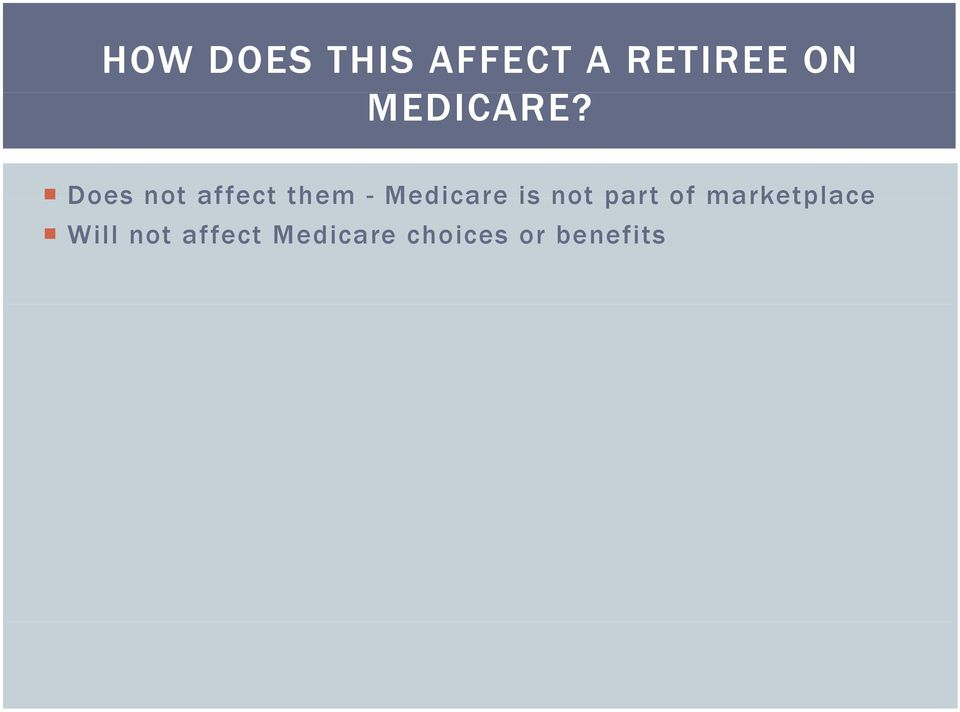 Does not affect them - Medicare is