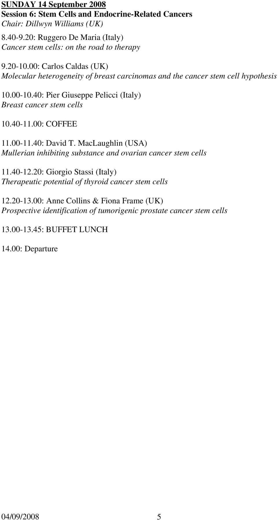 40-11.00: COFFEE 11.00-11.40: David T. MacLaughlin (USA) Mullerian inhibiting substance and ovarian cancer stem cells 11.40-12.