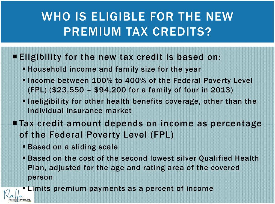 ($23,550 $94,200 for a family of four in 2013) Ineligibility for other health benefits coverage, other than the individual insurance market Tax credit amount