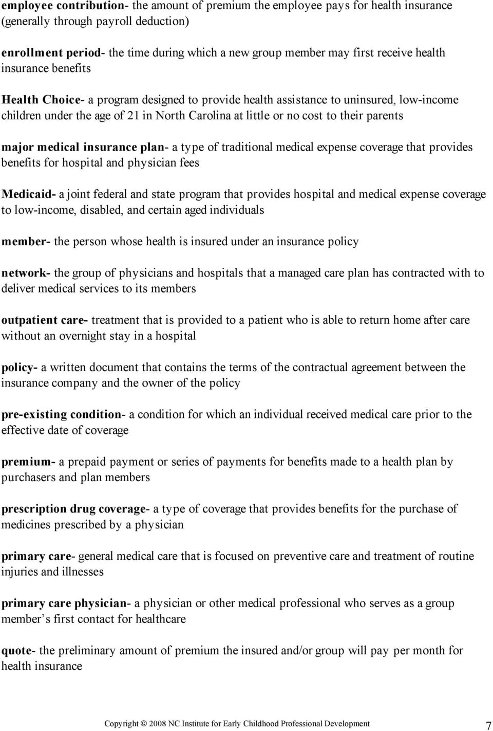 major medical insurance plan- a type of traditional medical expense coverage that provides benefits for hospital and physician fees Medicaid- a joint federal and state program that provides hospital