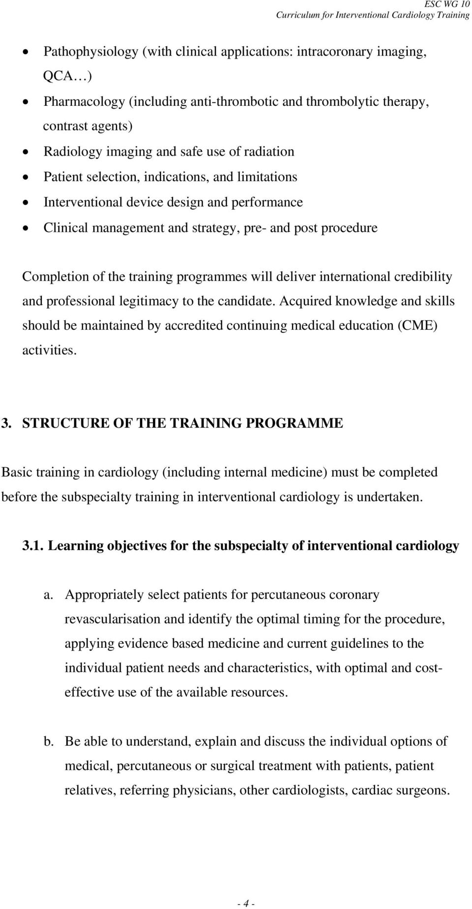 will deliver international credibility and professional legitimacy to the candidate. Acquired knowledge and skills should be maintained by accredited continuing medical education (CME) activities. 3.