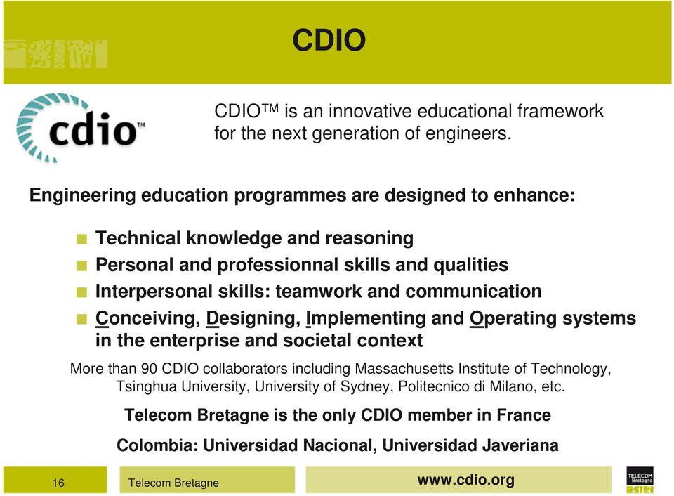 teamwork and communication Conceiving, Designing, Implementing and Operating systems in the enterprise and societal context More than 90 CDIO collaborators including