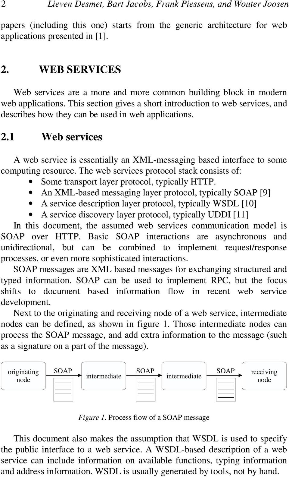 This section gives a short introduction to web services, and describes how they can be used in web applications. 2.