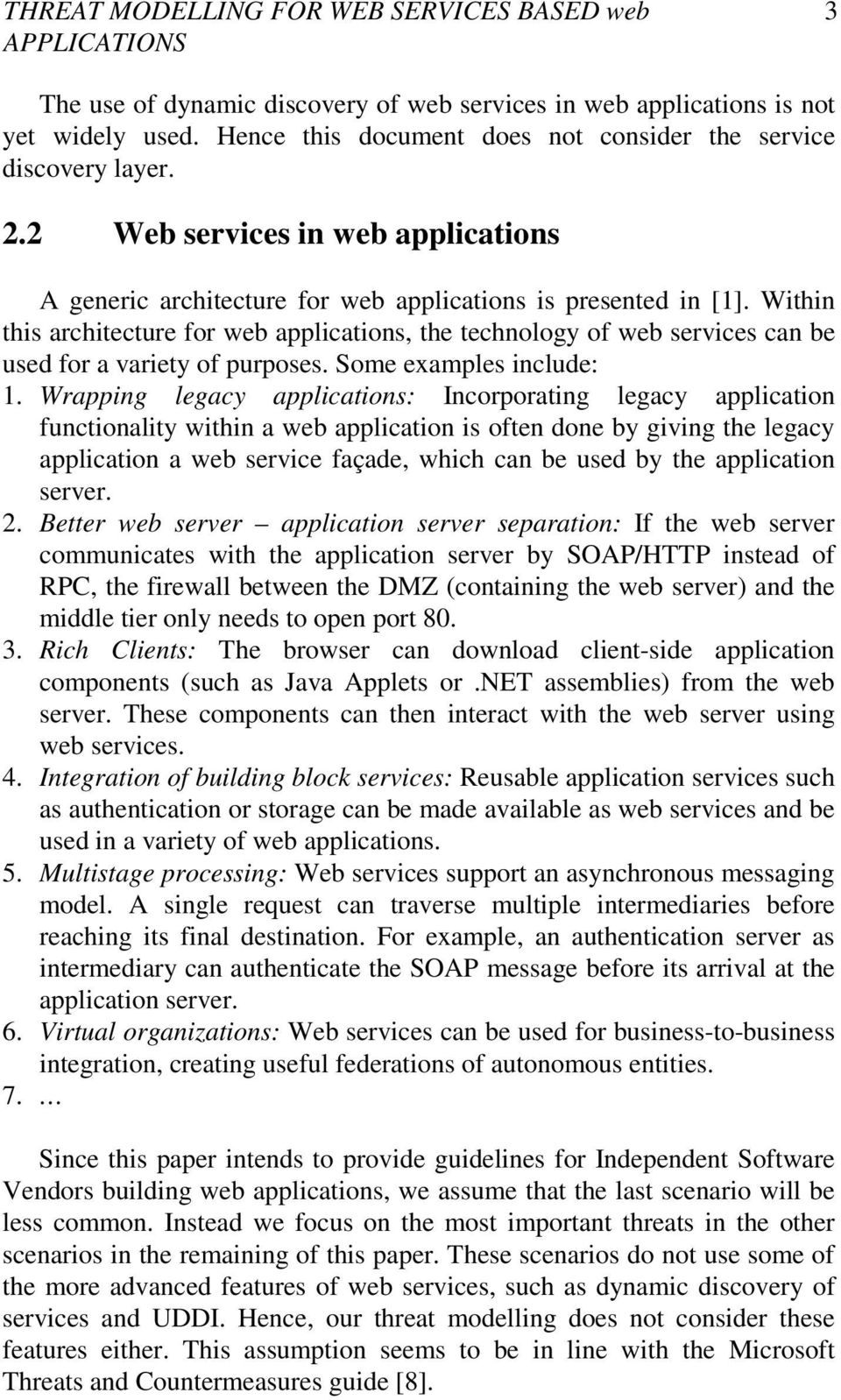 Within this architecture for web applications, the technology of web services can be used for a variety of purposes. Some examples include: 1.