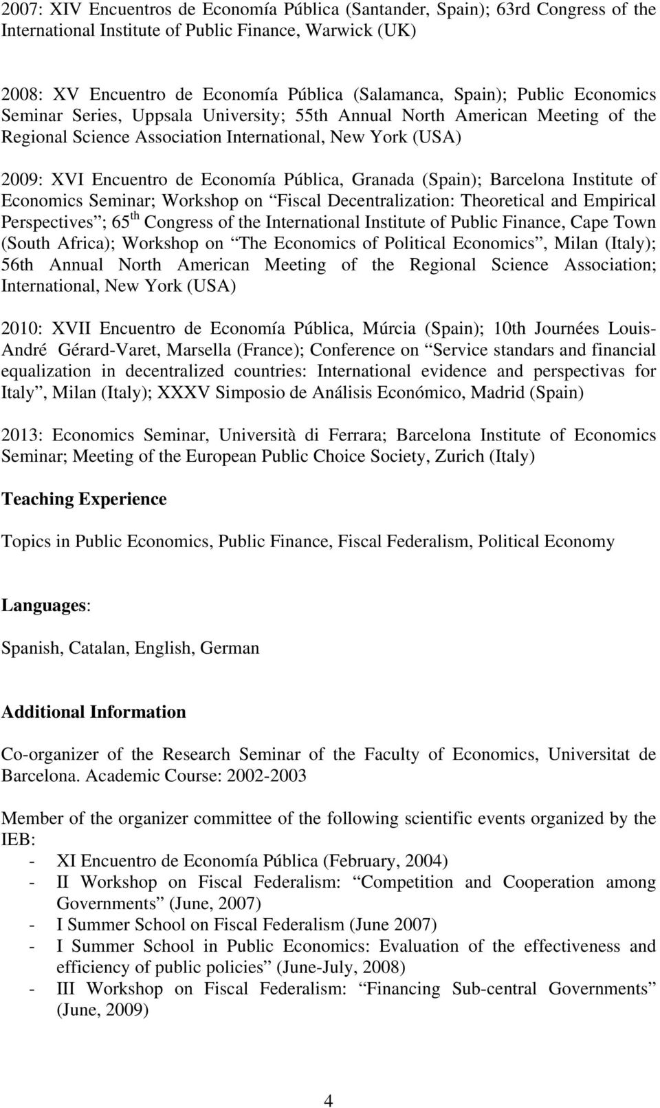 Granada (Spain); Barcelona Institute of Economics Seminar; Workshop on Fiscal Decentralization: Theoretical and Empirical Perspectives ; 65 th Congress of the International Institute of Public
