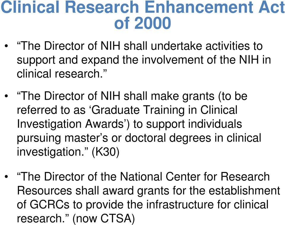 The Director of NIH shall make grants (to be referred to as Graduate Training in Clinical Investigation Awards ) to support