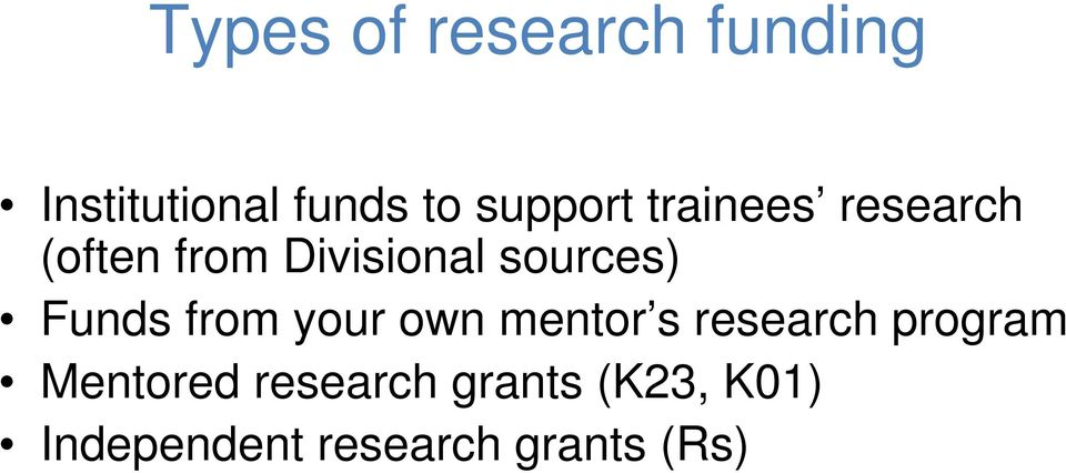 sources) Funds from your own mentor s research program