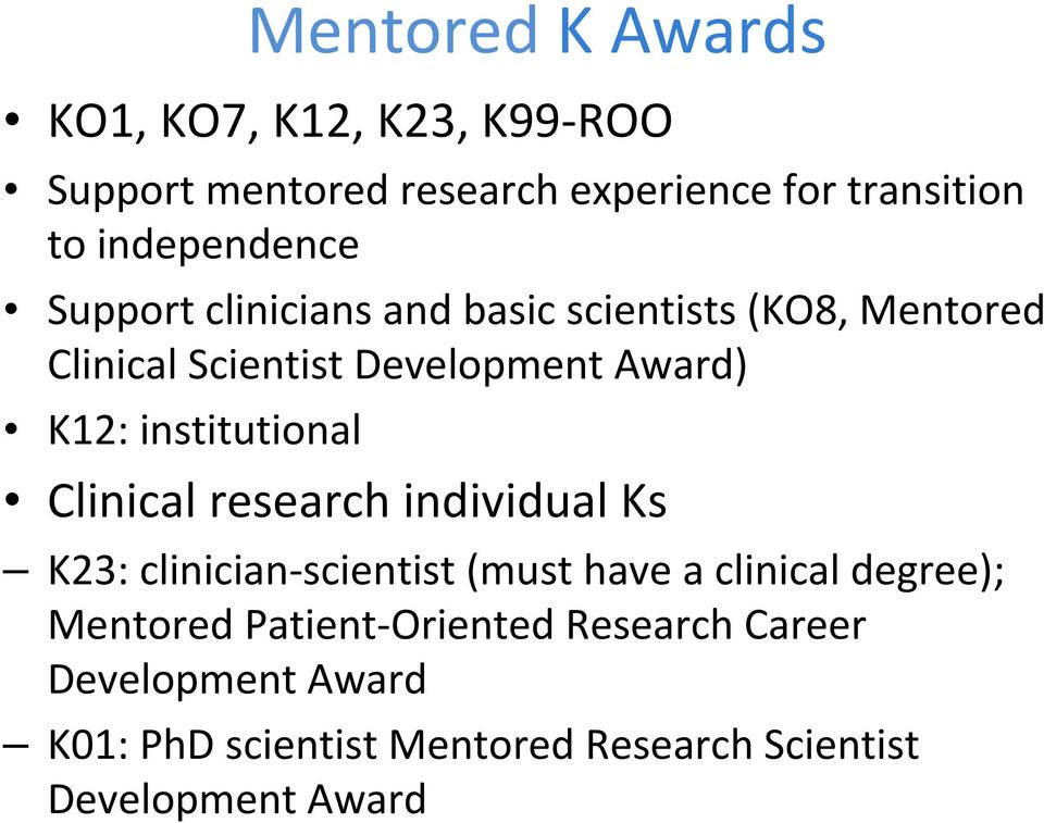 K12: institutional Clinical research individual Ks K23: clinician scientist (must have a clinical degree);