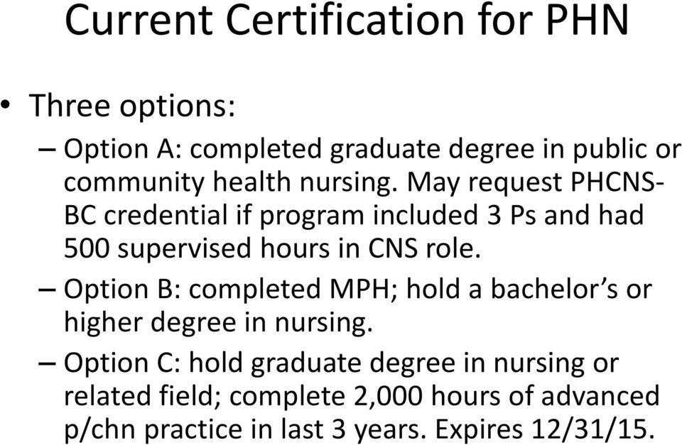 May request PHCNS- BC credential if program included 3 Ps and had 500 supervised hours in CNS role.