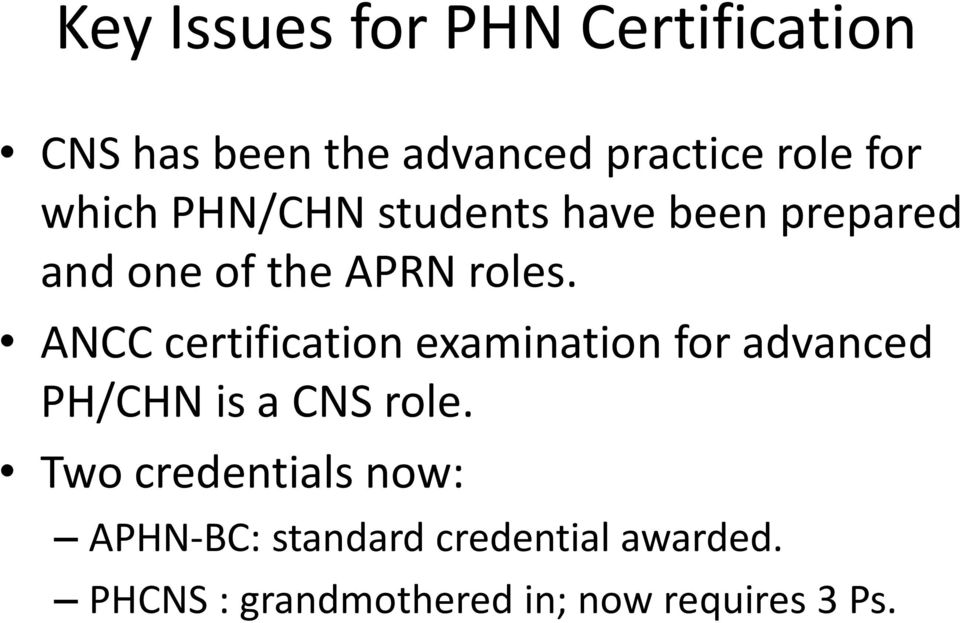 ANCC certification examination for advanced PH/CHN is a CNS role.