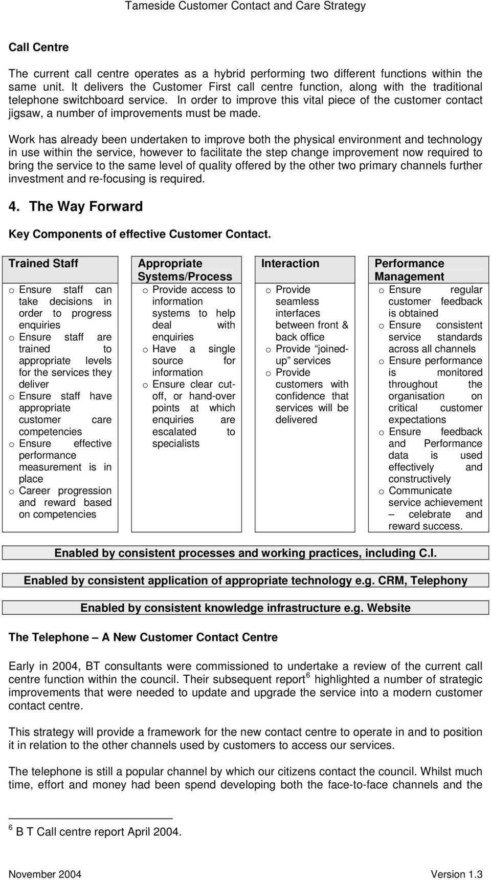 In order to improve this vital piece of the customer contact jigsaw, a number of improvements must be made.