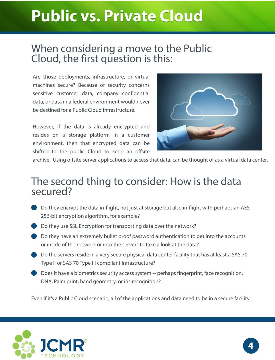 However, if the data is already encrypted and resides on a storage platform in a customer environment, then that encrypted data can be shifted to the public Cloud to keep an offsite archive.