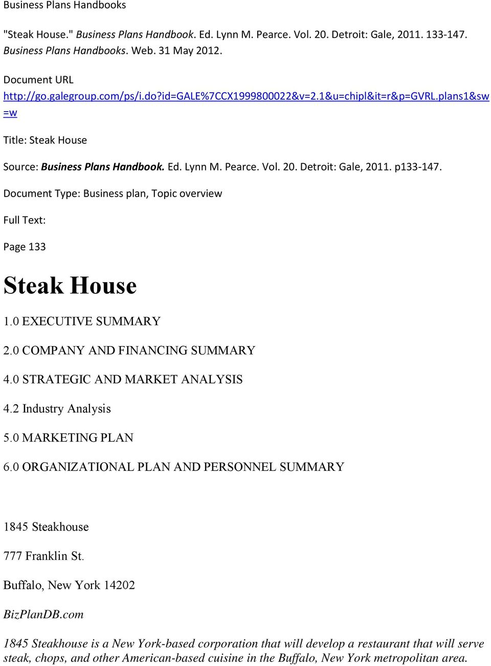 Document Type: Business plan, Topic overview Full Text: Page 133 Steak House 1.0 EXECUTIVE SUMMARY 2.0 COMPANY AND FINANCING SUMMARY 4.0 STRATEGIC AND MARKET ANALYSIS 4.2 Industry Analysis 5.