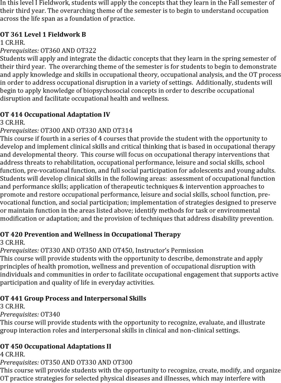 OT 361 Level 1 Fieldwork B Prerequisites: OT360 AND OT322 Students will apply and integrate the didactic concepts that they learn in the spring semester of their third year.