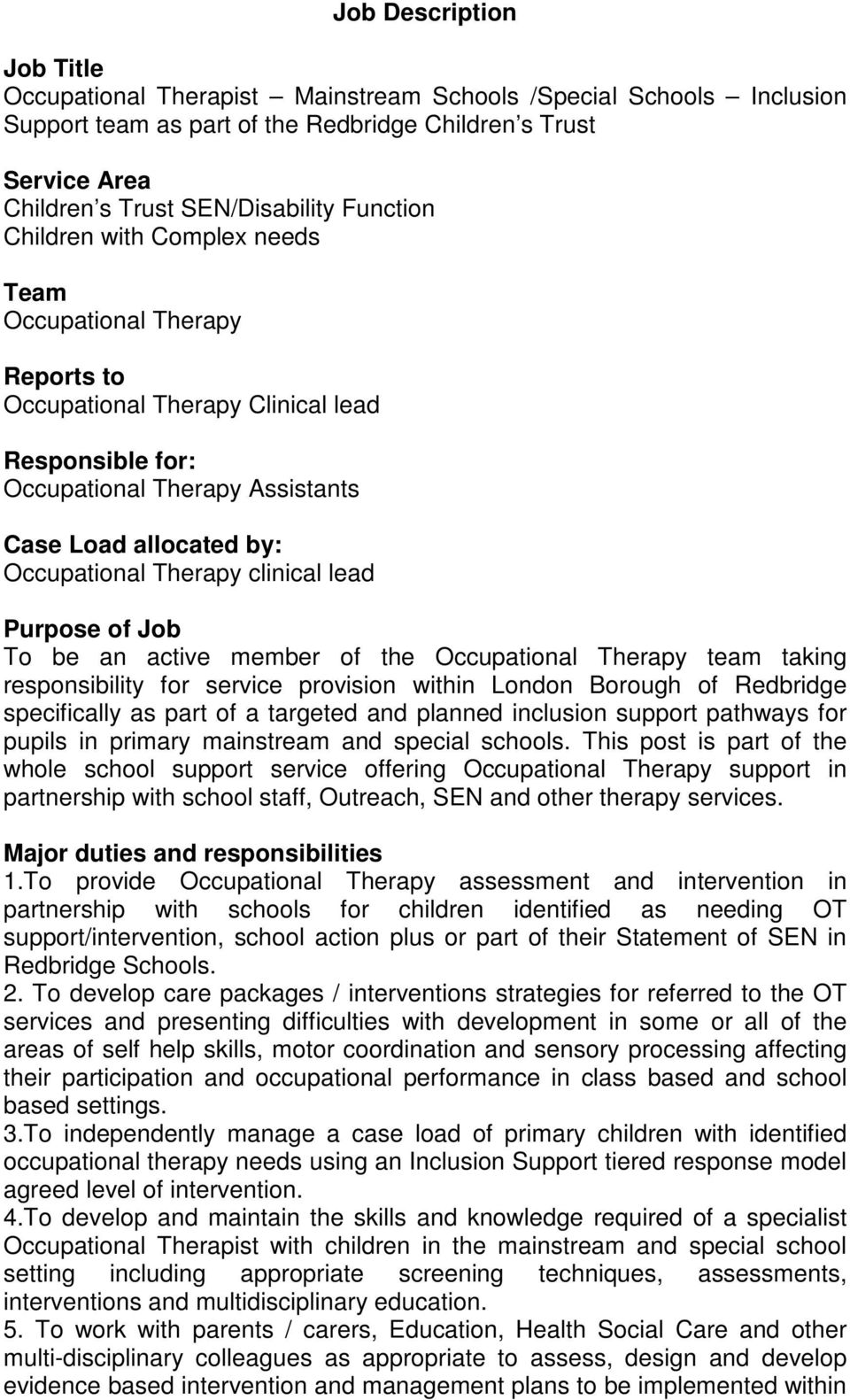 Therapy clinical lead Purpose of Job To be an active member of the Occupational Therapy team taking responsibility for service provision within London Borough of Redbridge specifically as part of a