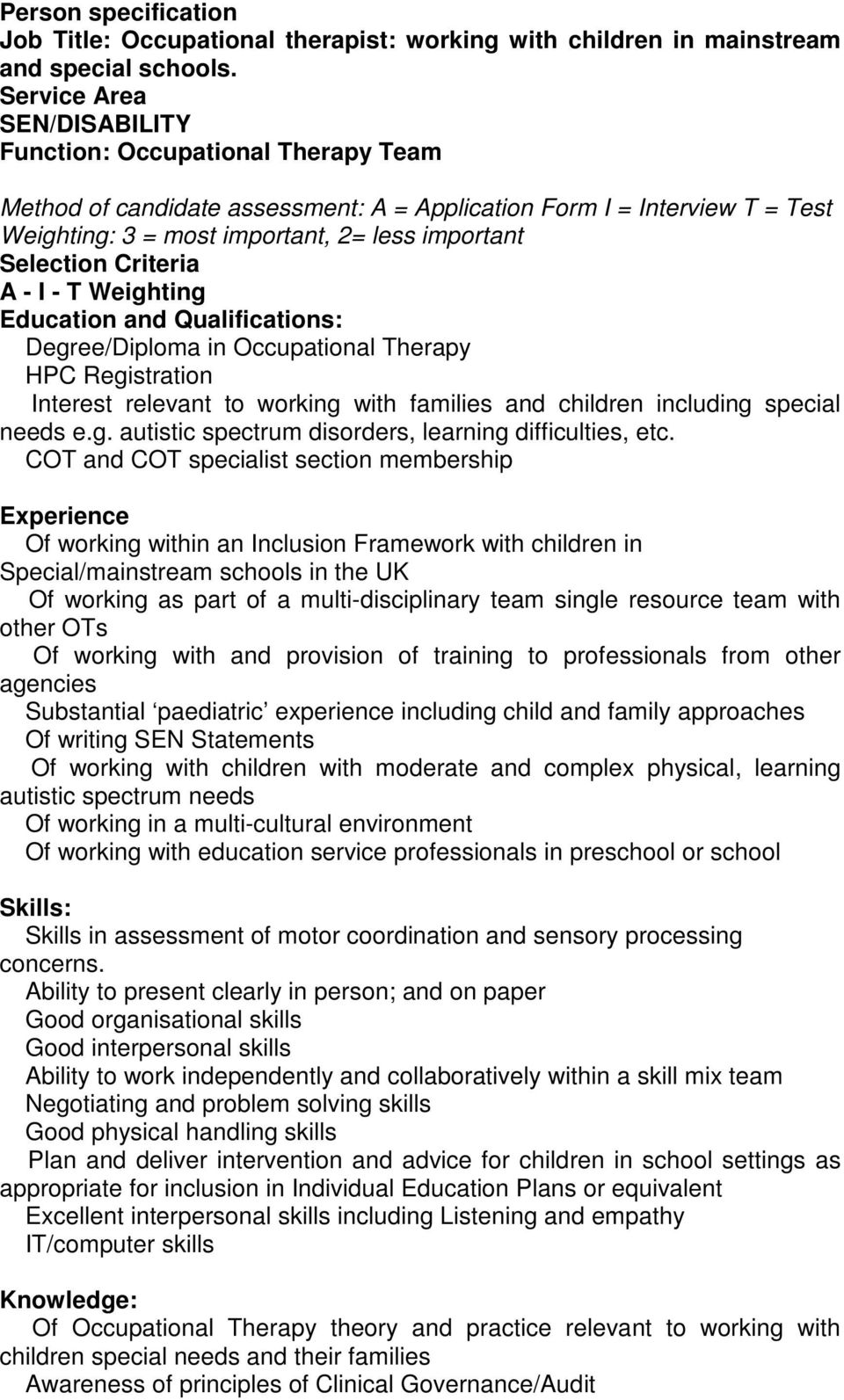 Criteria A - I - T Weighting Education and Qualifications: Degree/Diploma in Occupational Therapy HPC Registration Interest relevant to working with families and children including special needs e.g. autistic spectrum disorders, learning difficulties, etc.
