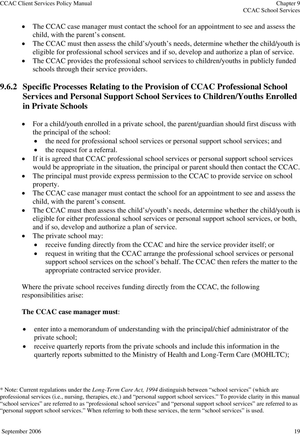 The CCAC provides the professional school services to children/youths in publicly funded schools through their service providers. 9.6.