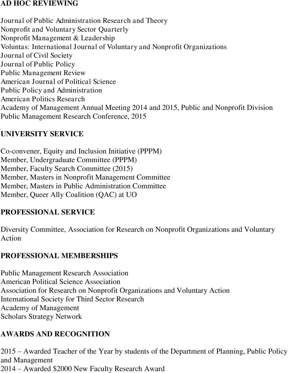 Academy of Management Annual Meeting 2014 and 2015, Public and Nonprofit Division Public Management Research Conference, 2015 UNIVERSITY SERVICE Co-convener, Equity and Inclusion Initiative (PPPM)