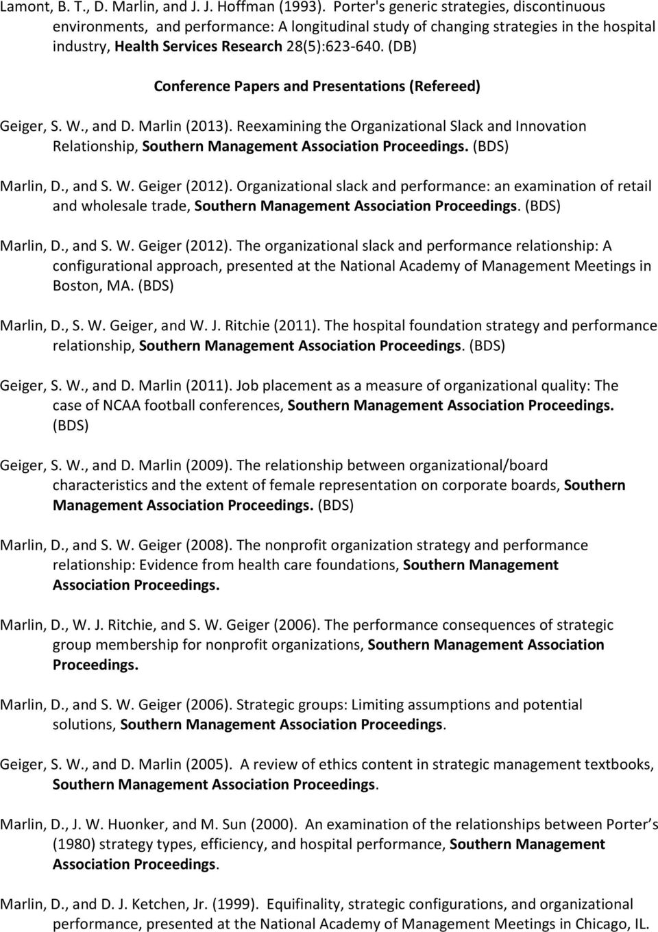 (DB) Conference Papers and Presentations (Refereed) Geiger, S. W., and D. Marlin (2013). Reexamining the Organizational Slack and Innovation Relationship, Southern Management Association Proceedings.