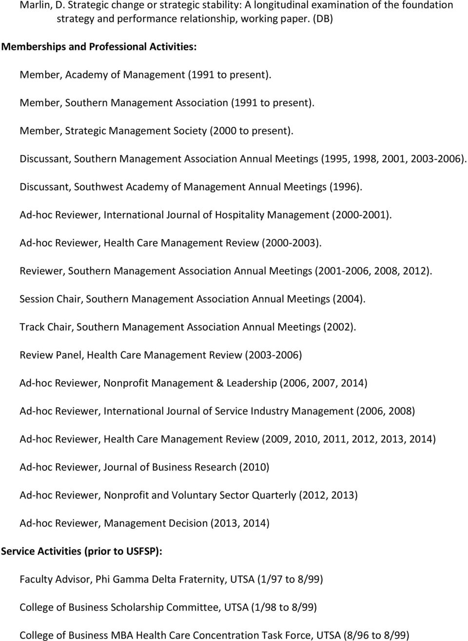 Member, Strategic Management Society (2000 to present). Discussant, Southern Management Association Annual Meetings (1995, 1998, 2001, 2003-2006).