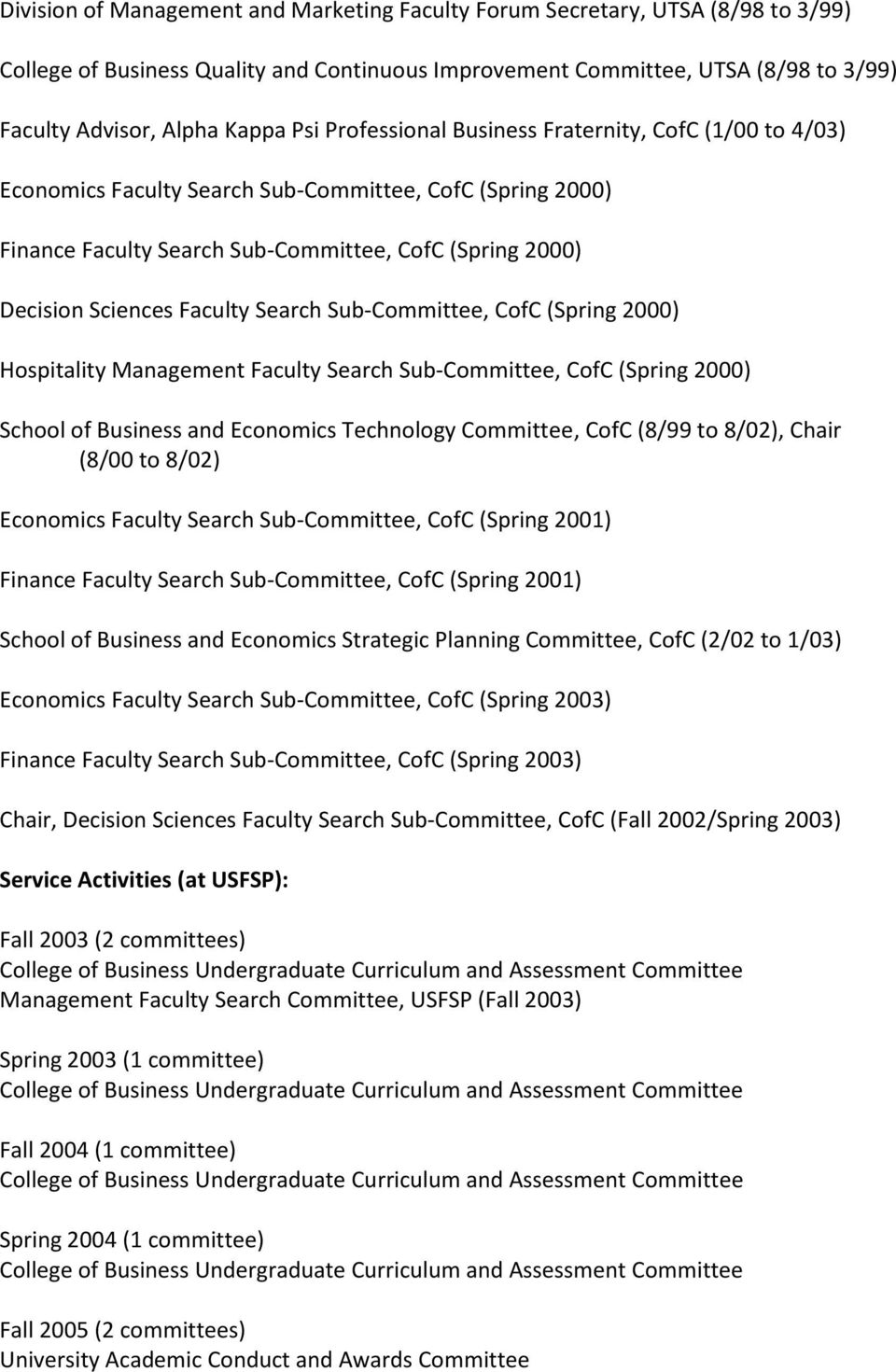 Search Sub-Committee, CofC (Spring 2000) Hospitality Management Faculty Search Sub-Committee, CofC (Spring 2000) School of Business and Economics Technology Committee, CofC (8/99 to 8/02), Chair