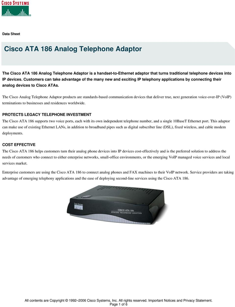 The Cisco Analog Telephone Adaptor products are standards-based communication devices that deliver true, next generation voice-over-ip (VoIP) terminations to businesses and residences worldwide.
