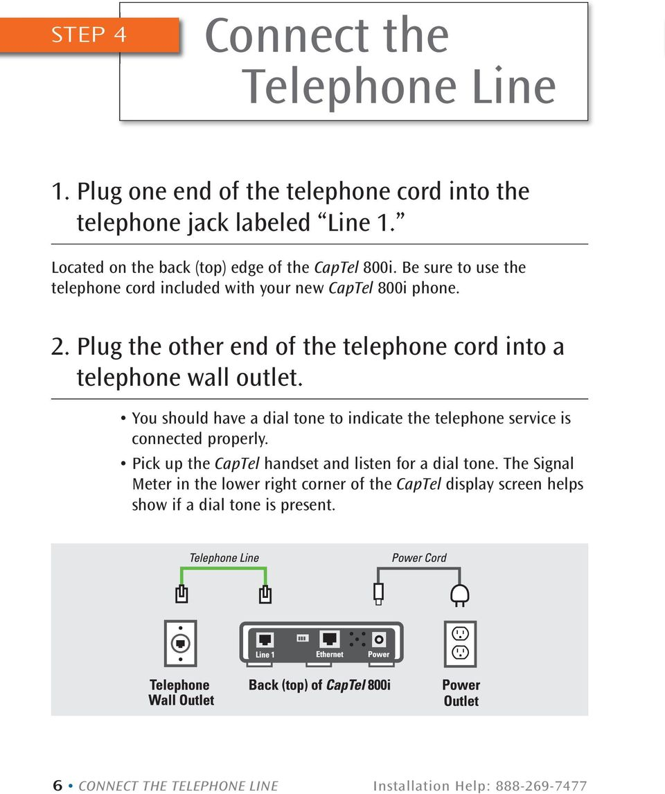 Plug the other end of the telephone cord into a telephone wall outlet. You should have a dial tone to indicate the telephone service is connected properly.