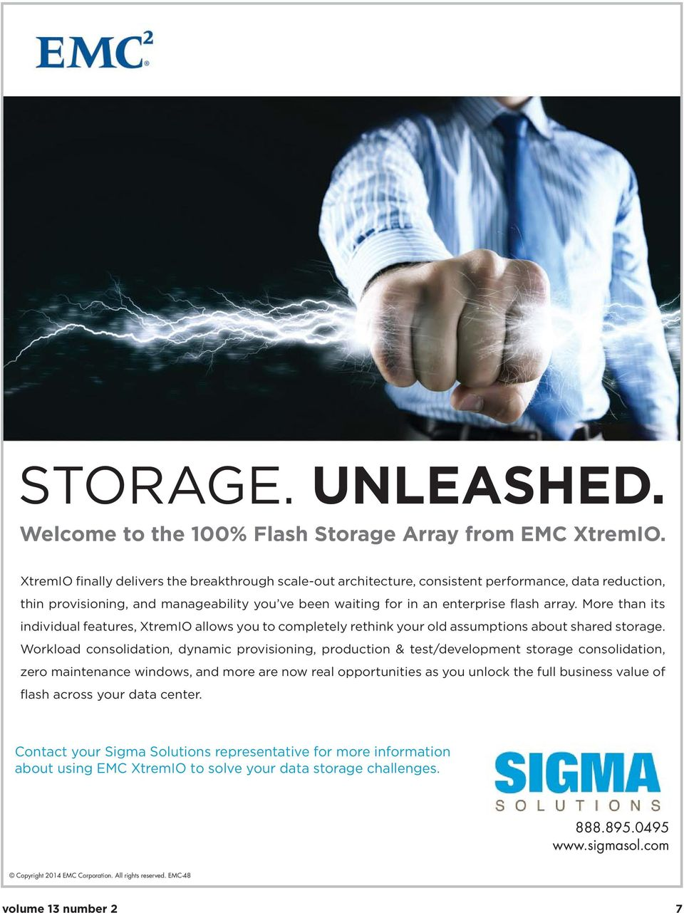 More than its individual features, XtremIO allows you to completely rethink your old assumptions about shared storage.