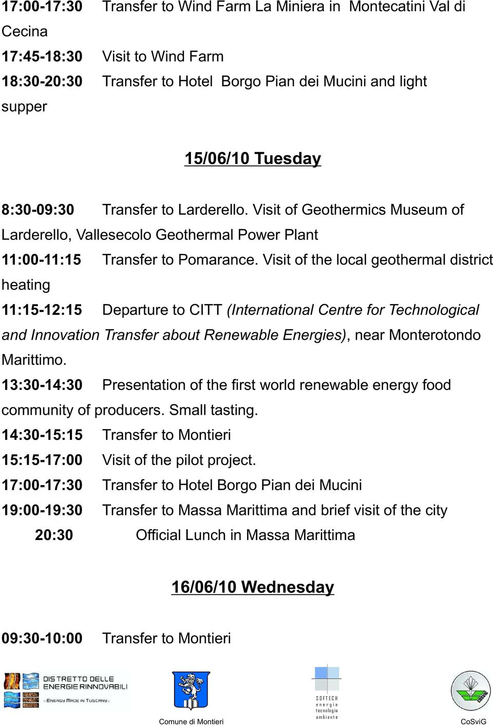 Visit of the local geothermal district heating 11:15-12:15 Departure to CITT (International Centre for Technological and Innovation Transfer about Renewable Energies), near Monterotondo Marittimo.
