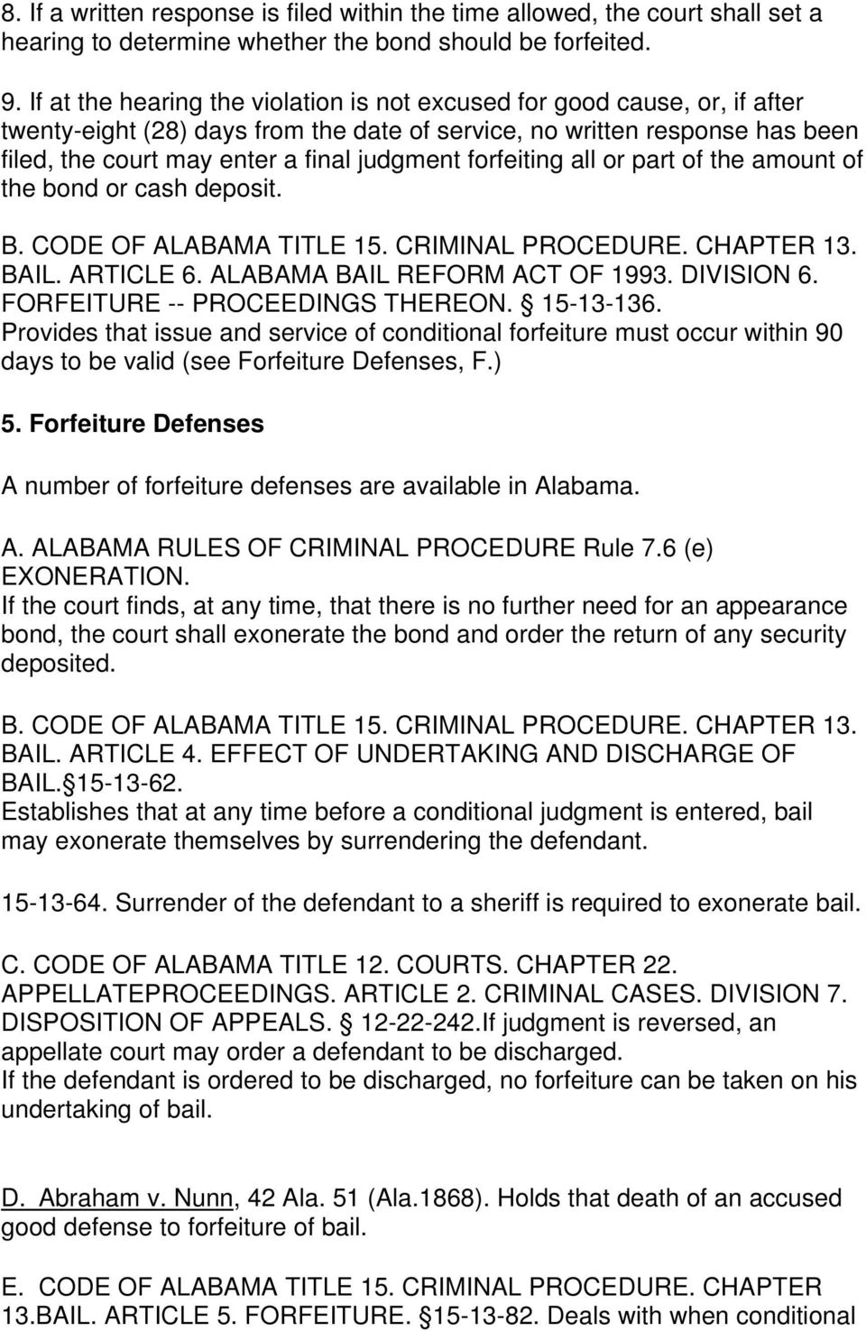 forfeiting all or part of the amount of the bond or cash deposit. B. CODE OF ALABAMA TITLE 15. CRIMINAL PROCEDURE. CHAPTER 13. BAIL. ARTICLE 6. ALABAMA BAIL REFORM ACT OF 1993. DIVISION 6.