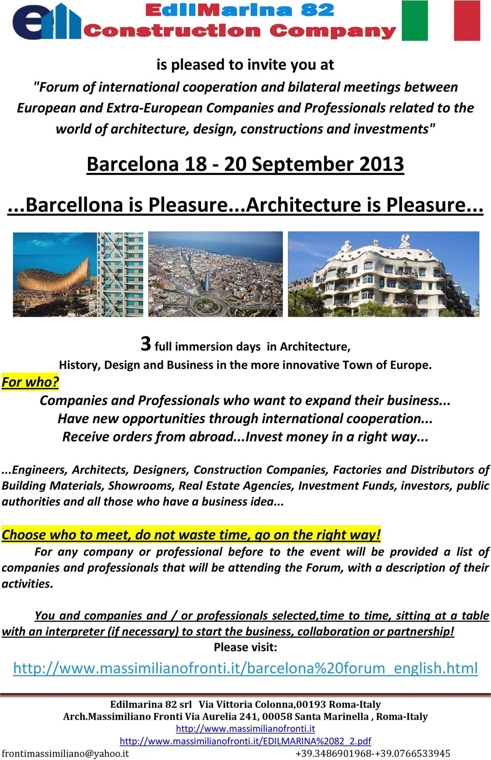 .. 3 full immersion days in Architecture, History, Design and Business in the more innovative Town of Europe. For who? Companies and Professionals who want to expand their business.