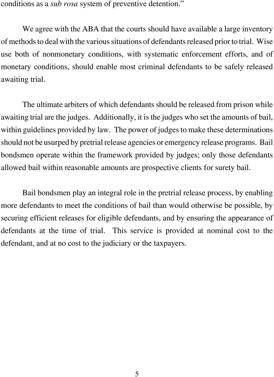 Wise use both of nonmonetary conditions, with systematic enforcement efforts, and of monetary conditions, should enable most criminal defendants to be safely released awaiting trial.
