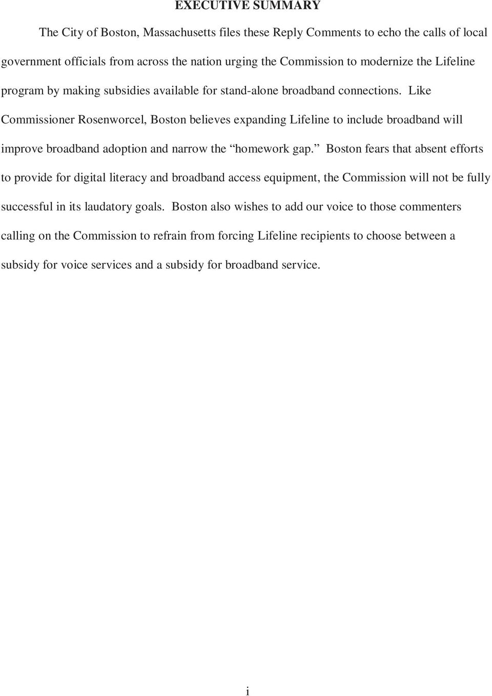 Like Commissioner Rosenworcel, Boston believes expanding Lifeline to include broadband will improve broadband adoption and narrow the homework gap.