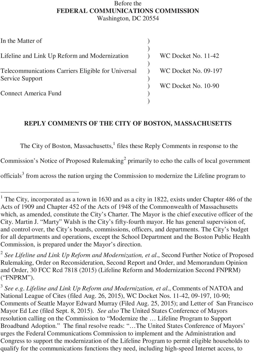 10-90 Connect America Fund ) ) REPLY COMMENTS OF THE CITY OF BOSTON, MASSACHUSETTS The City of Boston, Massachusetts, 1 files these Reply Comments in response to the Commission s Notice of Proposed